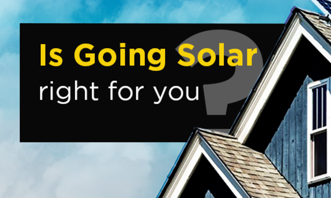 Is Going Solar Right For You