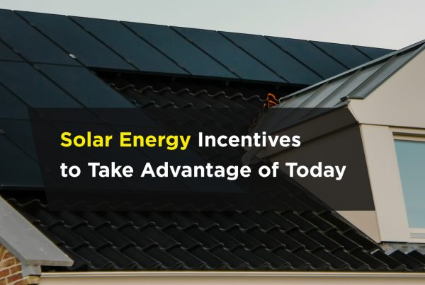 Solar Energy Incentives to Take Advantage of Today