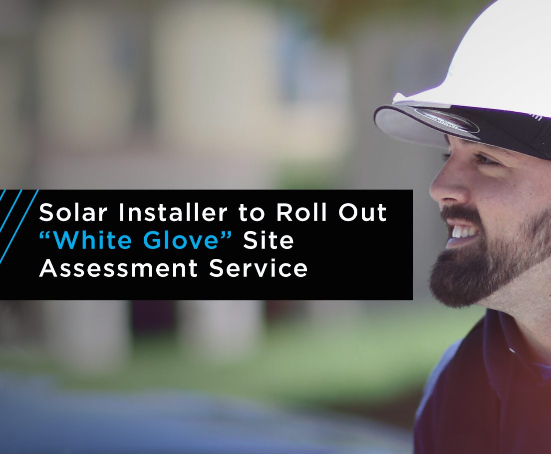 "Solar Installer to Roll out ""White Glove"" Site Assessment Service"