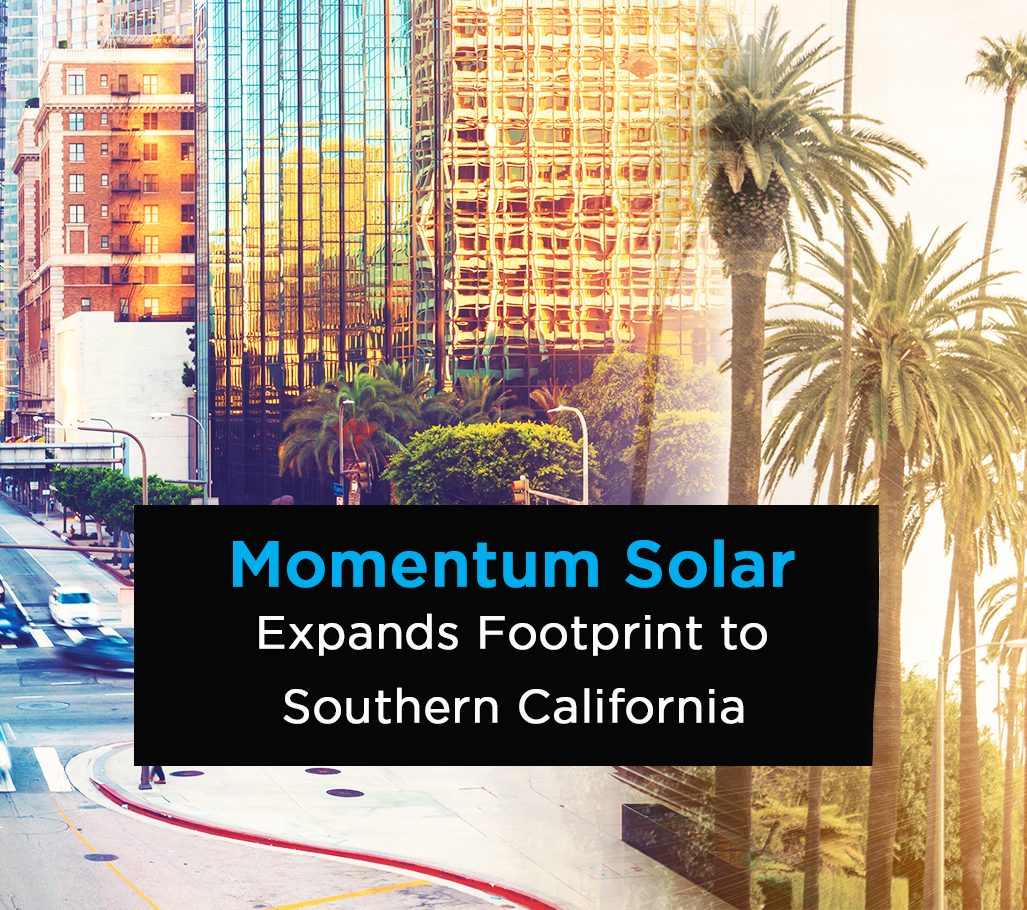 Momentum Solar Expands Footprint to Southern California