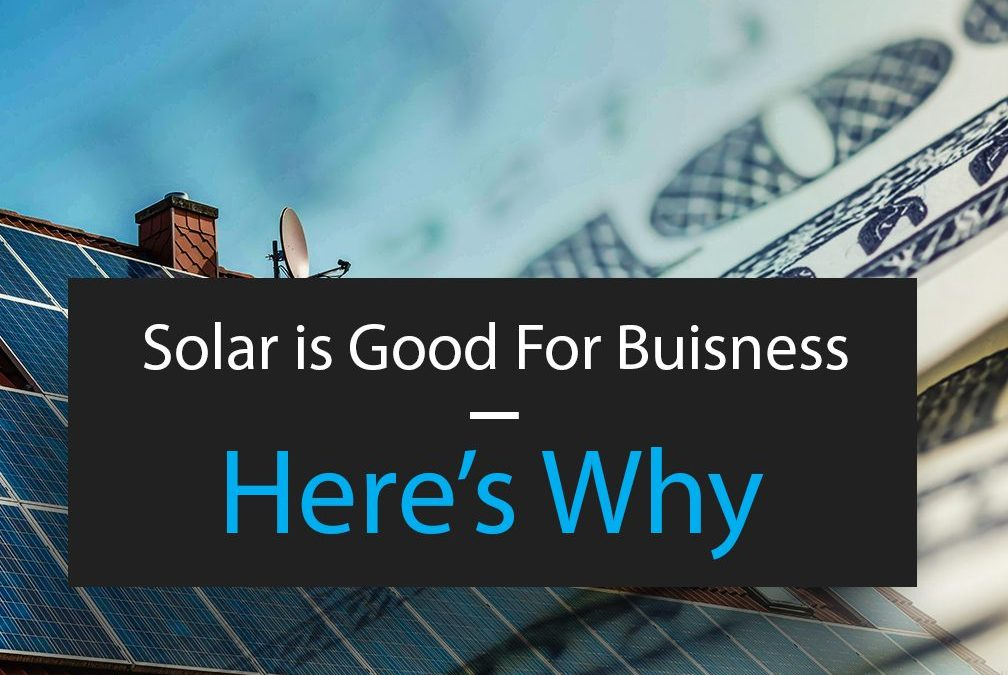 Solar is Good For Business – Here's Why